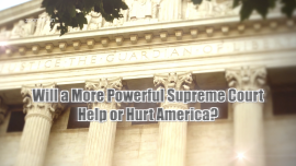 Will a More Powerful Supreme Court Help or Hurt America?