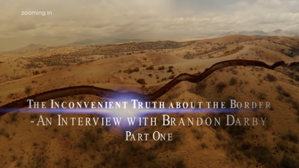 The Inconvenient Truth about the Border – An Interview with Brandon Darby (Part One)